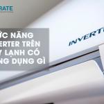 Chức năng Inverter trên máy lạnh có công dụng gì